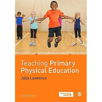 Teaching Primary Physical Education by Dr Julia Lawrence - 9781473974