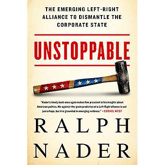Unstoppable - The Emerging Left-Right Alliance to Dismantle the Corpor
