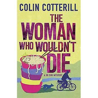 La femme qui ne mourrait pas-A Dr Siri Murder Mystery par Colin Cotteri