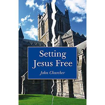 Setting Jesus Free by John Churcher - 9781846942495 Book