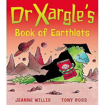 Dr Xargle's Book of Earthlets by Jeanne Willis - Tony Ross - 97818493
