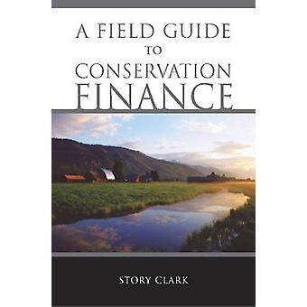 A Field Guide to Conservation Finance by Story Clark - 9781597260602