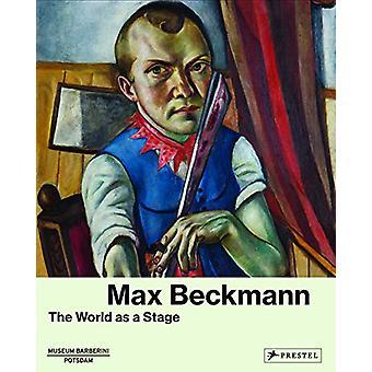 Max Beckmann - The World as a Stage by Sebastian Karnatz - 97837913569