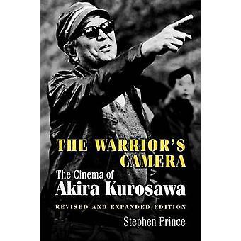 The Warrior's Camera - The Cinema of Akira Kurosawa by Stephen Prince