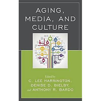 Aging - Media - and Culture by C. Lee Harrington - Denise D. Bielby -