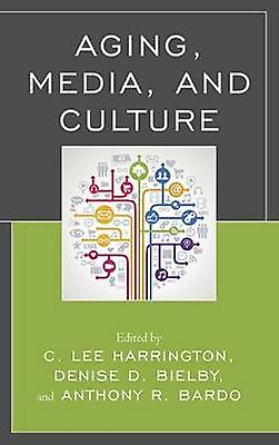Aging - Media - and Culture by C. Lee Harbagueton - Denise D. Bielby -