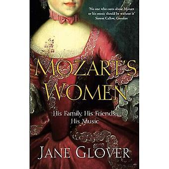Femmes de Mozart: sa famille, ses amis, sa musique