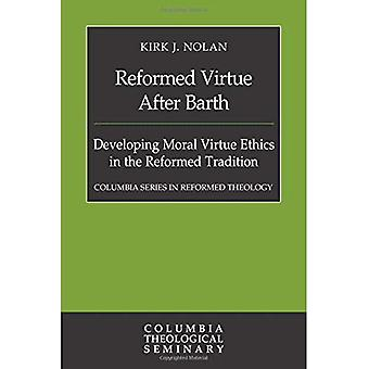 Reformiert Tugend nach Barth: moralische Tugend Ethik in der reformierten Tradition zu entwickeln (Columbia-Serie in reformierte...