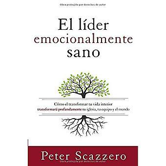 El Lider Emocionalmente Sano: Como Transformar Tu Vida intérieur Transformara Profundamente Tu Iglesia, Tu Equipo...