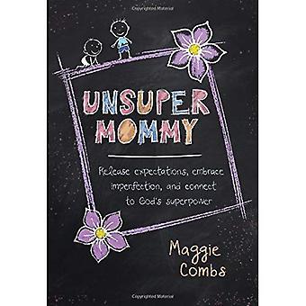 Unsupermommy: Embracing ofullkomlighet och ansluta till Guds supermakt