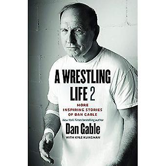 A Wrestling Life 2: More Inspiring Stories of Dan Gable