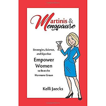 Martinis & Menopause: Strategies, Science, and Sips That Empower Women to� Beat the Hormone Groan