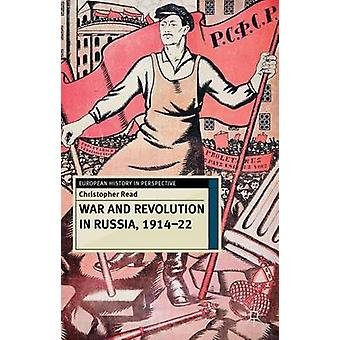 War and Revolution in Russia 191422 The Collapse of Tsarism and the Establishment of Soviet Power by Read & Christopher