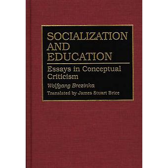 Socialization and Education Essays in Conceptual Criticism by Brezinka & Wolfgang