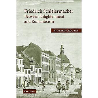 Friedrich Schleiermacher Between Enlightenment and Romanticism by Crouter & Richard E.