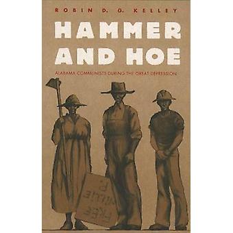 Hammer and Hoe Alabama Communists During the Great Depression by Kelley & Robin D. G.