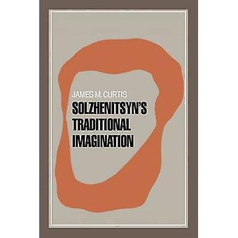 Solzhenitsyns traditionele Imagination door Curtis & James M.
