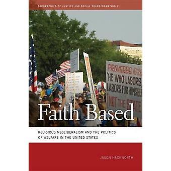 Geloof gebaseerde religieuze neoliberalisme en de politiek van welzijn in de Verenigde Staten door Hackworth & Jason R.