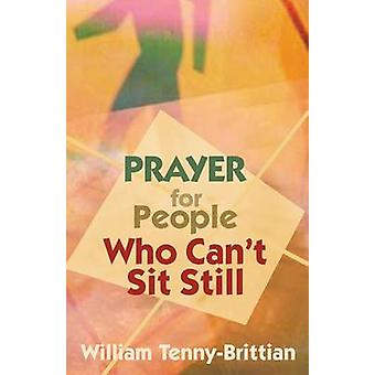 Prayer for People Who Cant Sit Still by TennyBrittian & William