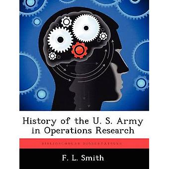 History of the U. S. Army in Operations Research by Smith & F. L.