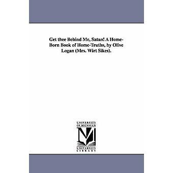 Skaffa dig bakom mig Satan A HomeBorn bok HomeTruths av Olive Logan Mrs. Wirt Sikes. av Logan & Olive & fru.