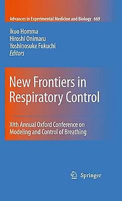 New Frontiers in Respiratory Control Xith Annual Oxford Conference on Modeling and Control of Breathing by Homma & Ikuo