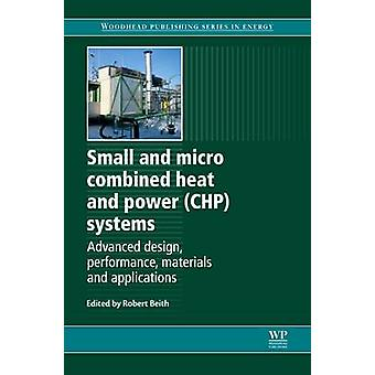 Small and Micro Combined Heat and Power Chp Systems Advanced Design Performance Materials and Applications by Beith & Robert