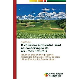 O cadastro ambiental rural na conservao de recursos naturais by Monteiro Felipe