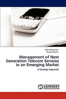Management of Next Generation Telecom Services in an Emerging Market by Rajwanshi & Rohit