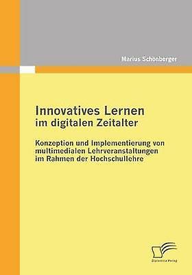 Innovatives Lernen Im Digitalen Zeitalter Konzeption Und Implementierung Von Multimedialen Lehrveranstaltungen Im Rahmen Der Hochschullehre by Schonberger & Marius