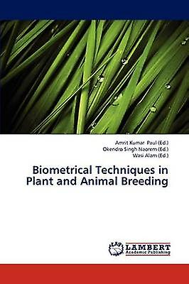 Biometrical Techniques in Plant and Animal Breeding by Paul Amrit Kumar