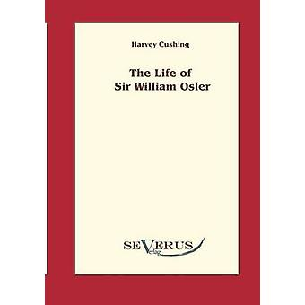 The life of Sir William Osler  Volume 1 by Cushing & Harvey
