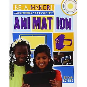 Maker Projects for Kids Who Love Animation by Levete - Sarah - 978077