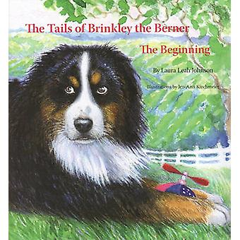 The Tails of Brinkley the Berner - Book One - The Beginning by Laura Le
