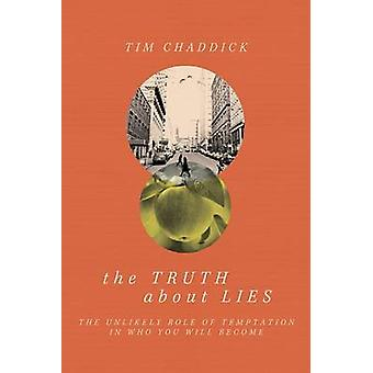 The Truth about Lies - The Unlikely Role of Temptation in Who You Will