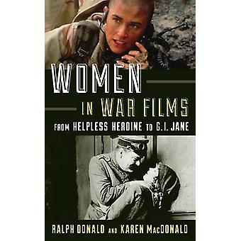 Women in War Films - From Helpless Heroine to G.I. Jane by Ralph Donal