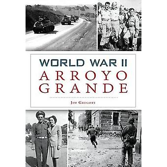 World War II Arroyo Grande by Jim Gregory - 9781467119580 Book