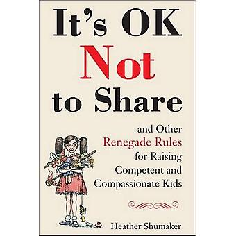 It's Ok Not to Share - And Other Renegade Rules for Raising Competent