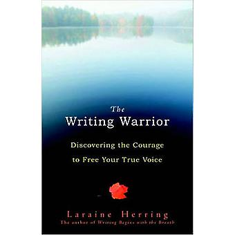 The Writing Warrior - Discovering the Courage to Free Your True Voice