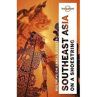 Lonely Planet Southeast Asia on a shoestring by Lonely Planet Southea