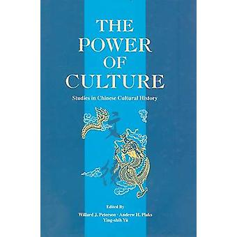 The Power of Culture - Studies in Chinese Cultural History by Willard