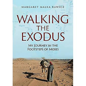 Walking the Exodus - My Journey in the Footsteps of Moses by Margaret