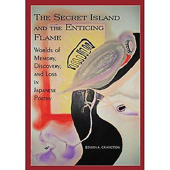 The Secret Island and the Enticing Flame: Worlds of Memory, Discovery and Loss in Japanese Poetry (Cornell East...