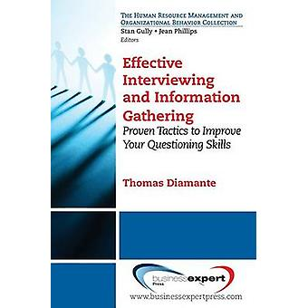 Effective Interviewing and Information Gathering Proven Tactics to Improve Your Questioning Skills by Diamante & Tom
