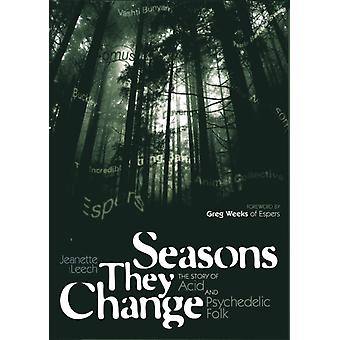 Seasons They Change: The story of acid and pyschedelic folk (Genuine Jawbone Books) (Paperback) by Leech Jeanette