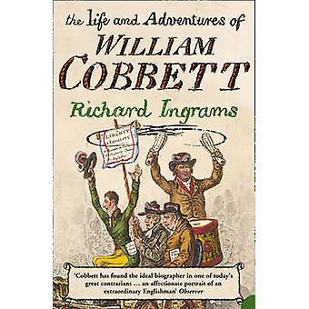 The Life and Adventures of William Cobbett by Richard Ingrams - 97800