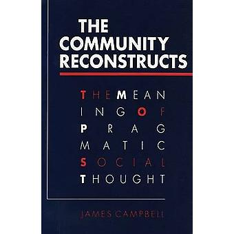 The Community Reconstructs - The Meaning of Pragmatic Social Thought b