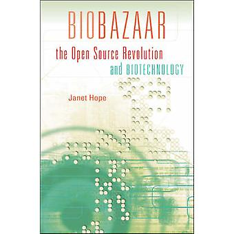Biobazaar - The Open Source Revolution and Biotechnology by Janet Hope