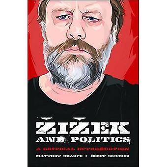 Zizek and Politics - A Critical Introduction by Matthew Sharpe - Geoff