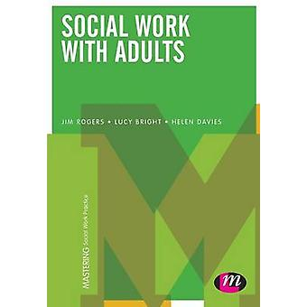 Social Work with Adults by Jim Rogers - Lucy Bright - Helen Davies -
